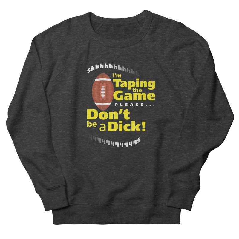 I'm Taping the Game! Men's French Terry Sweatshirt by FayeKleinDesign's Artist Shop