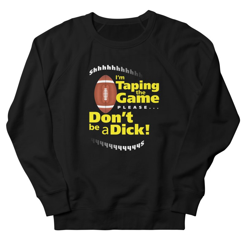I'm Taping the Game! Men's Sweatshirt by FayeKleinDesign's Artist Shop