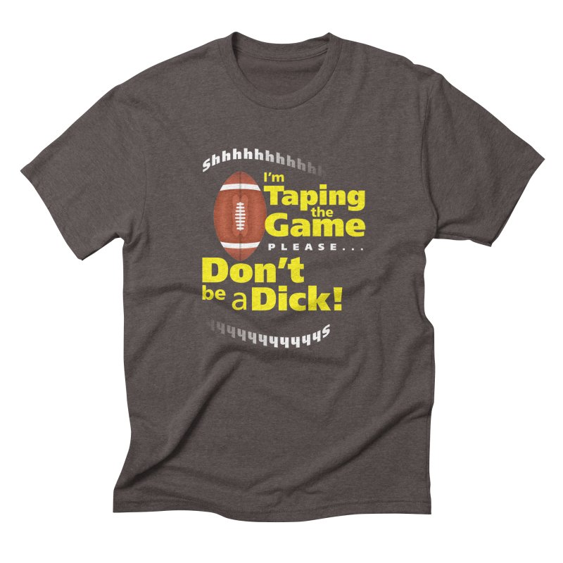 I'm Taping the Game! Men's Triblend T-Shirt by FayeKleinDesign's Artist Shop