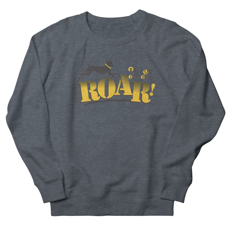 ROAR! Race On Animal Rescue Women's French Terry Sweatshirt by FayeKleinDesign's Artist Shop