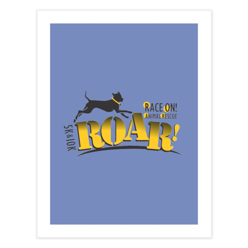 ROAR! Race On Animal Rescue Home Fine Art Print by FayeKleinDesign's Artist Shop