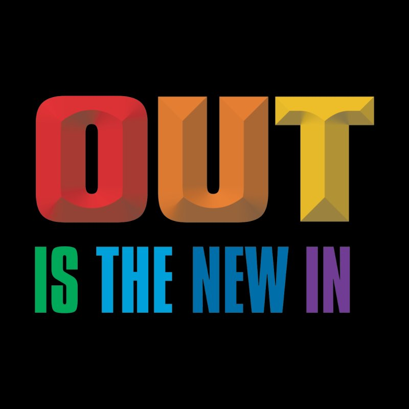 Out is the New In by FayeKleinDesign's Artist Shop