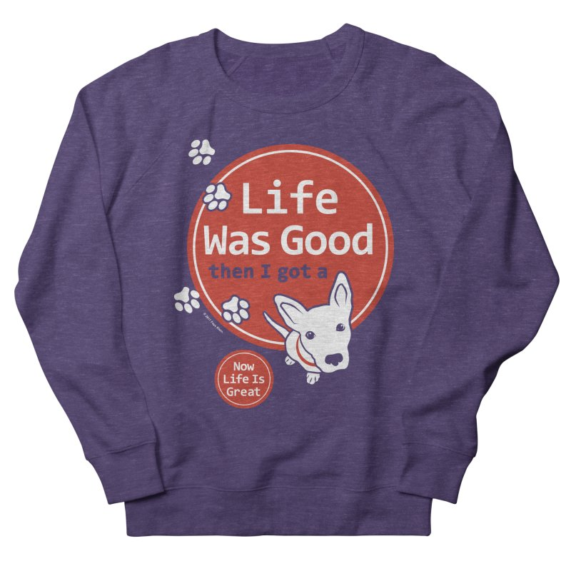 Life Was Good Women's French Terry Sweatshirt by FayeKleinDesign's Artist Shop