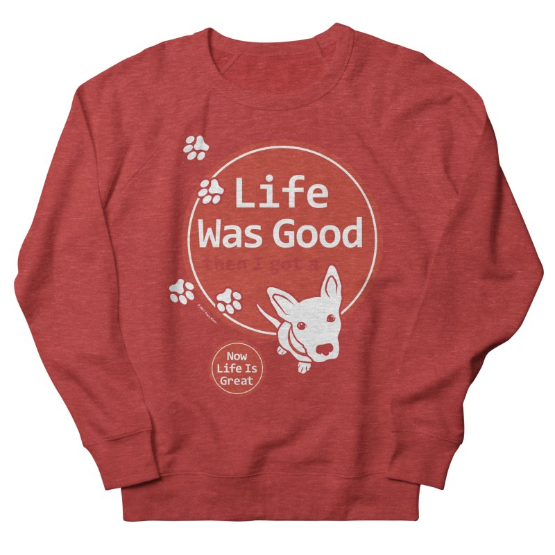 Life Was Good Women's French Terry Sweatshirt by FayeKleinDesign's Artist Shop