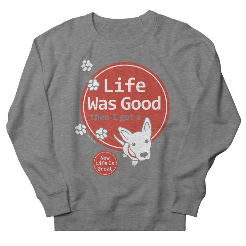Life Was Good Men's French Terry Sweatshirt by FayeKleinDesign's Artist Shop