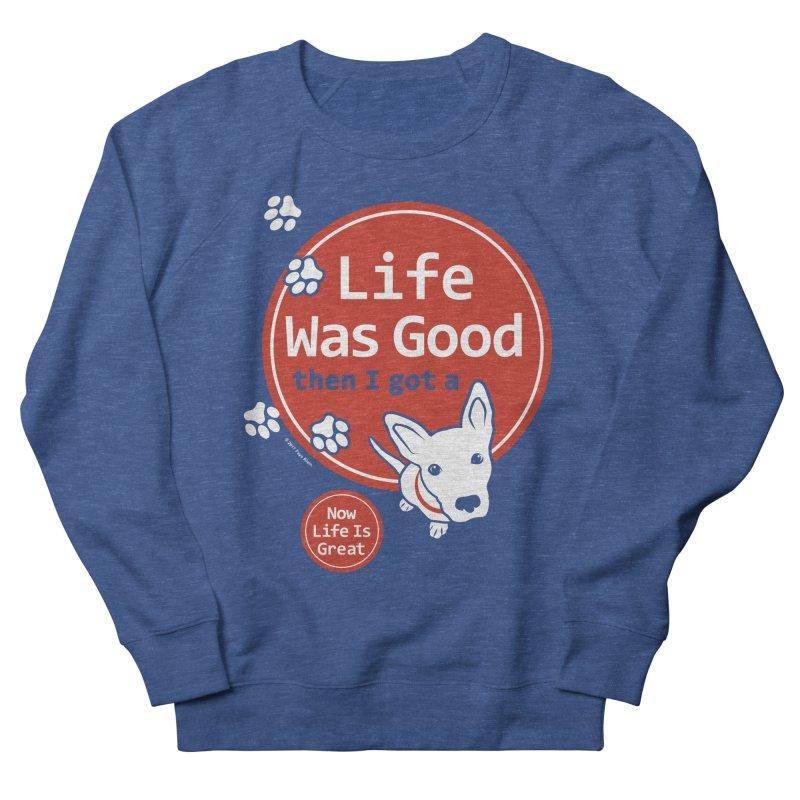 Life Was Good Men's Sweatshirt by FayeKleinDesign's Artist Shop