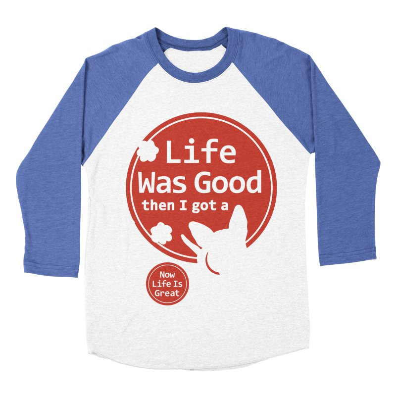 Life Was Good Women's Baseball Triblend Longsleeve T-Shirt by FayeKleinDesign's Artist Shop
