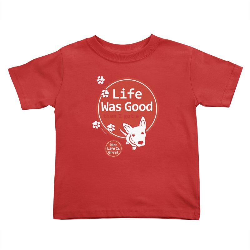 Life Was Good Kids Toddler T-Shirt by FayeKleinDesign's Artist Shop