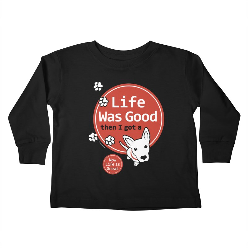 Life Was Good Kids Toddler Longsleeve T-Shirt by FayeKleinDesign's Artist Shop