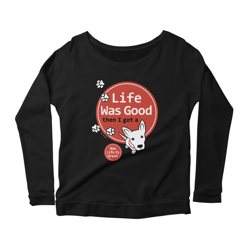 Life Was Good Women's Scoop Neck Longsleeve T-Shirt by FayeKleinDesign's Artist Shop