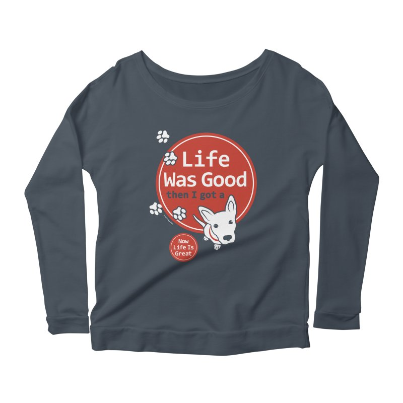 Life Was Good Women's Scoop Neck Longsleeve T-Shirt by FayeKleinDesign's Artist Shop