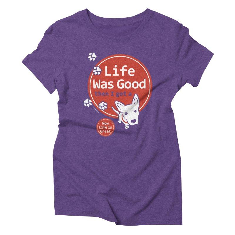 Life Was Good Women's Triblend T-Shirt by FayeKleinDesign's Artist Shop