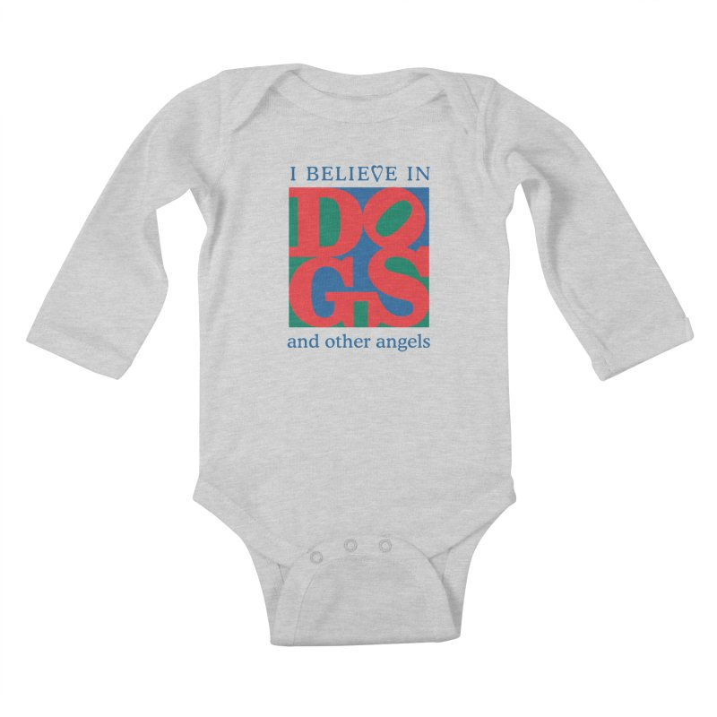 I Believe in Dogs and Other Angels Kids Baby Longsleeve Bodysuit by FayeKleinDesign's Artist Shop