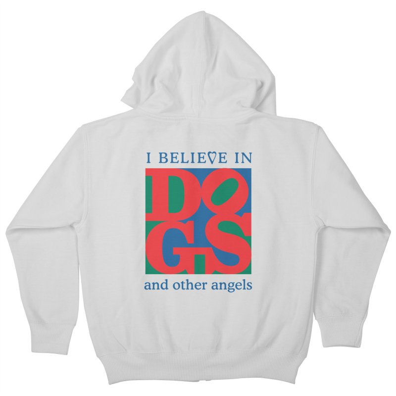 I Believe in Dogs and Other Angels Kids Zip-Up Hoody by FayeKleinDesign's Artist Shop