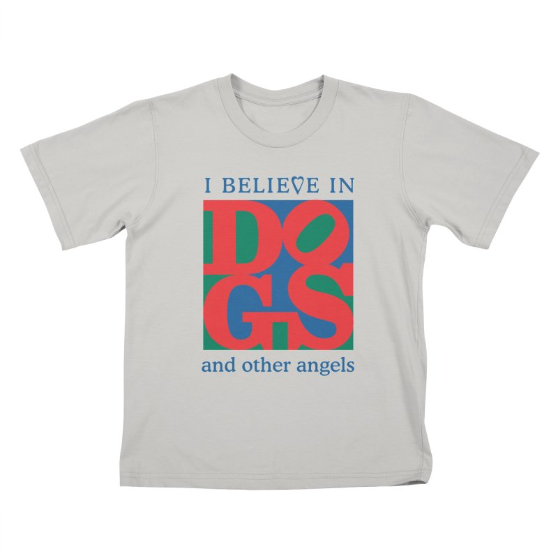 I Believe in Dogs and Other Angels Kids T-Shirt by FayeKleinDesign's Artist Shop