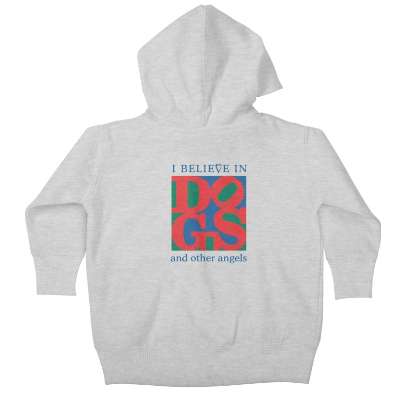I Believe in Dogs and Other Angels Kids Baby Zip-Up Hoody by FayeKleinDesign's Artist Shop