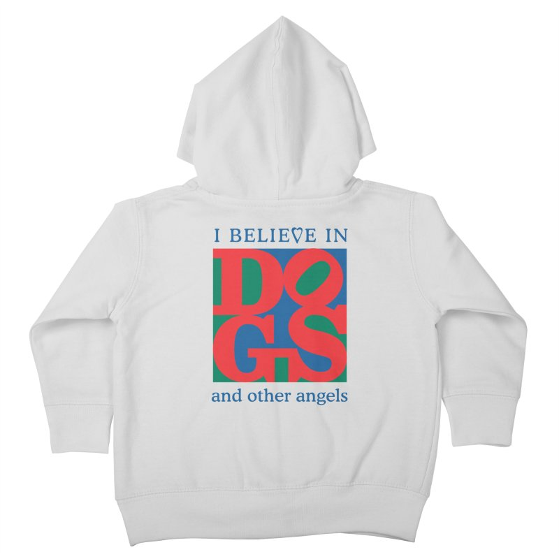 I Believe in Dogs and Other Angels Kids Toddler Zip-Up Hoody by FayeKleinDesign's Artist Shop