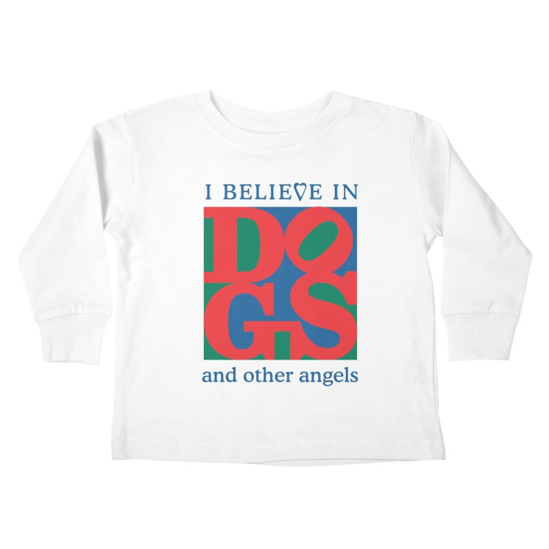 I Believe in Dogs and Other Angels Kids  by FayeKleinDesign's Artist Shop