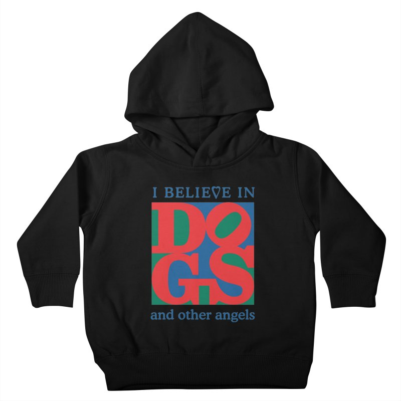 I Believe in Dogs and Other Angels Kids Toddler Pullover Hoody by FayeKleinDesign's Artist Shop
