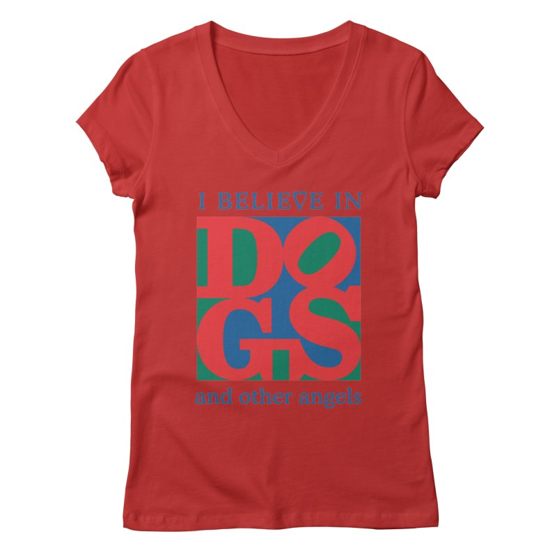 I Believe in Dogs and Other Angels in Women's Regular V-Neck Red by FayeKleinDesign's Artist Shop