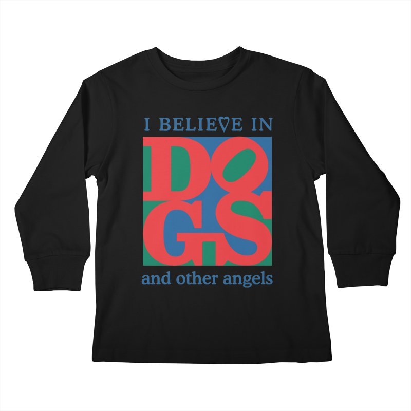 I Believe in Dogs and Other Angels Kids Longsleeve T-Shirt by FayeKleinDesign's Artist Shop