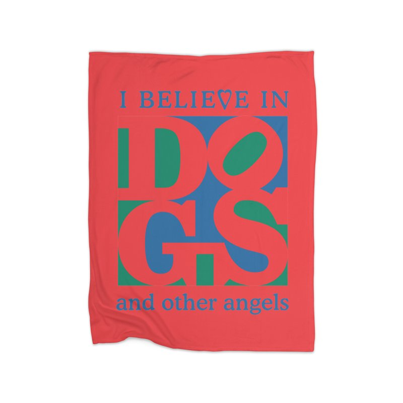 I Believe in Dogs and Other Angels Home Blanket by FayeKleinDesign's Artist Shop