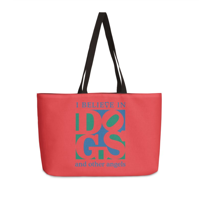 I Believe in Dogs and Other Angels Accessories Weekender Bag Bag by FayeKleinDesign's Artist Shop