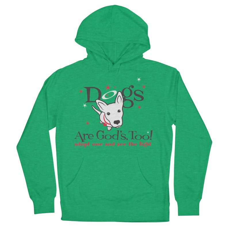 Dogs are God's, Too! Women's French Terry Pullover Hoody by FayeKleinDesign's Artist Shop