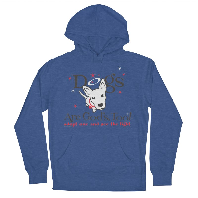 Dogs are God's, Too! Women's Pullover Hoody by FayeKleinDesign's Artist Shop