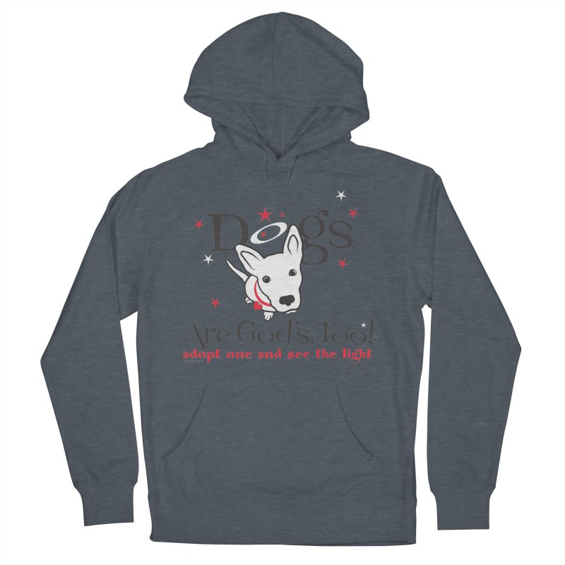 Dogs are God's, Too! Men's Pullover Hoody by FayeKleinDesign's Artist Shop