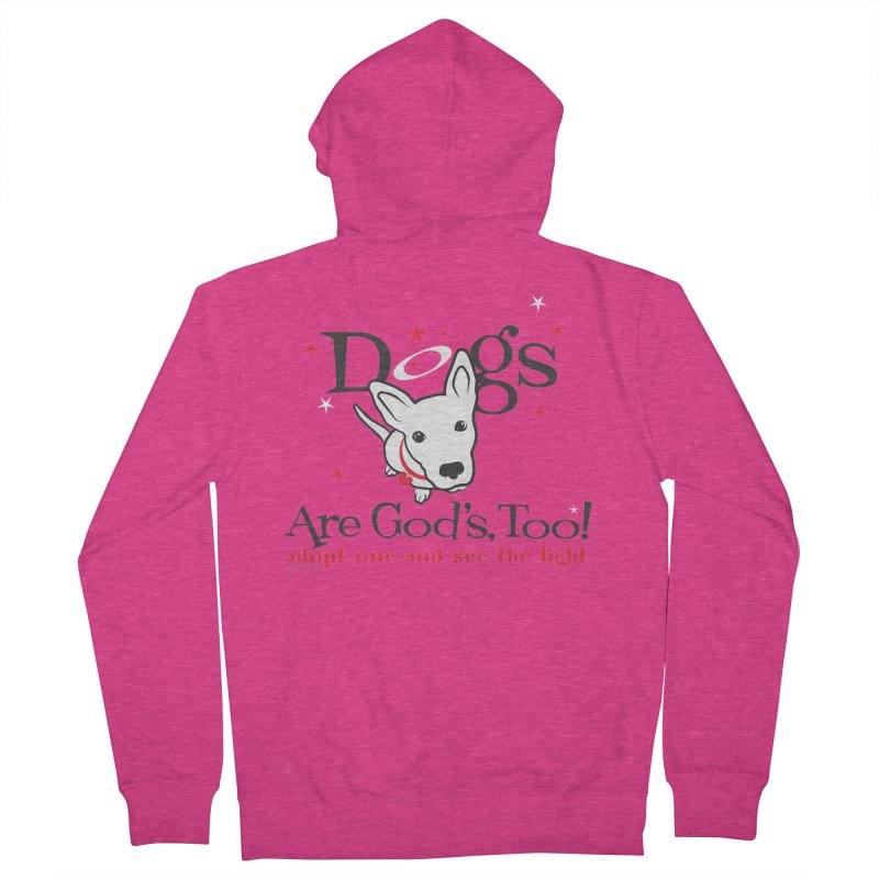 Dogs are God's, Too! Women's French Terry Zip-Up Hoody by FayeKleinDesign's Artist Shop