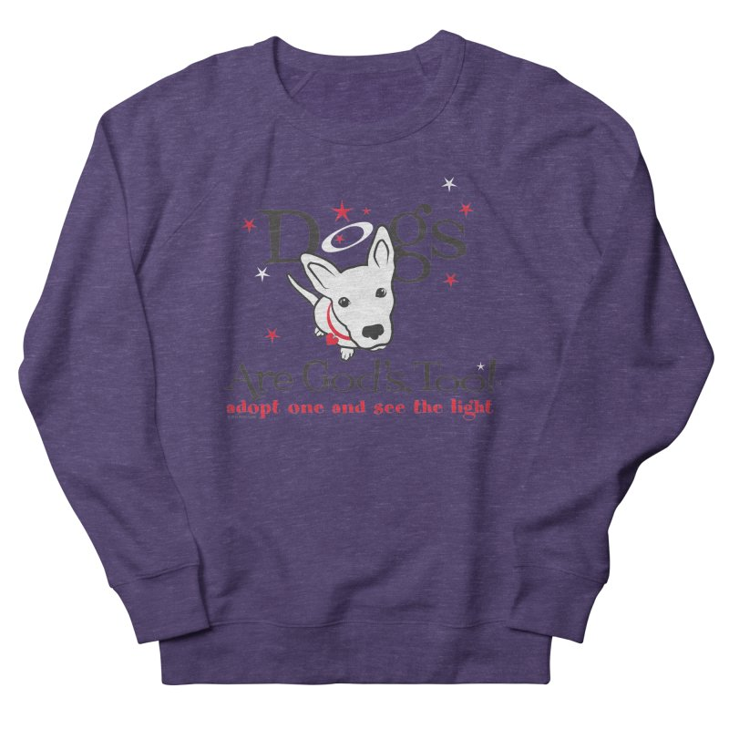 Dogs are God's, Too! Women's Sweatshirt by FayeKleinDesign's Artist Shop