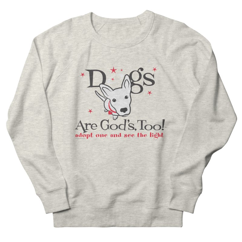 Dogs are God's, Too! Women's French Terry Sweatshirt by FayeKleinDesign's Artist Shop