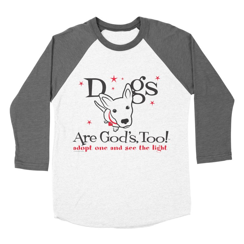 Dogs are God's, Too! Women's Baseball Triblend T-Shirt by FayeKleinDesign's Artist Shop