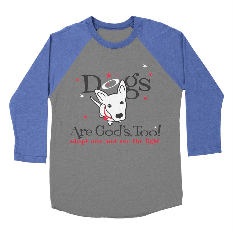 Dogs are God's, Too! Men's Baseball Triblend Longsleeve T-Shirt by FayeKleinDesign's Artist Shop