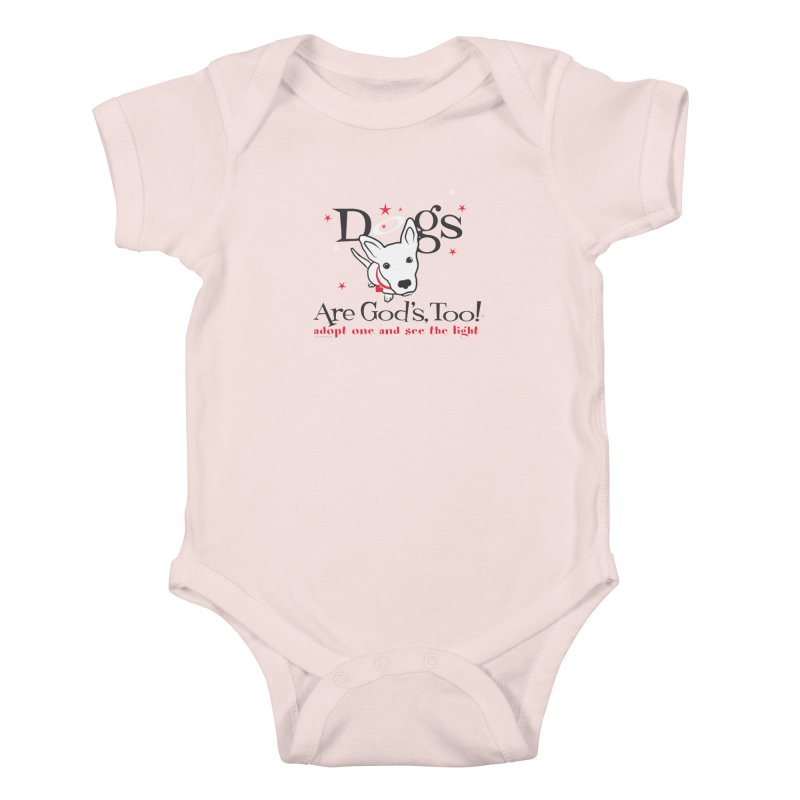 Dogs are God's, Too! Kids Baby Bodysuit by FayeKleinDesign's Artist Shop