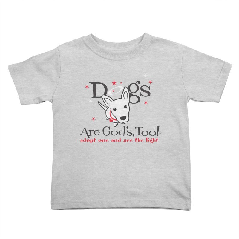 Dogs are God's, Too! Kids Toddler T-Shirt by FayeKleinDesign's Artist Shop