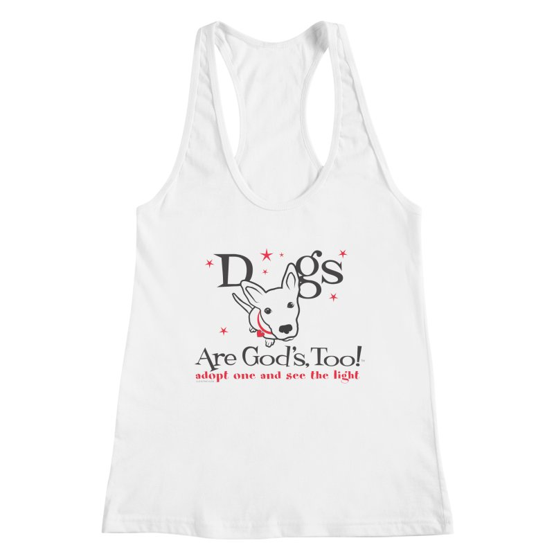 Dogs are God's, Too! Women's Racerback Tank by FayeKleinDesign's Artist Shop