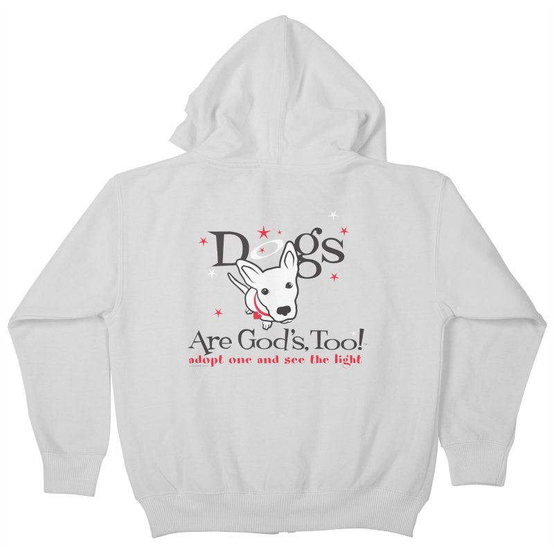 Dogs are God's, Too! Kids Zip-Up Hoody by FayeKleinDesign's Artist Shop