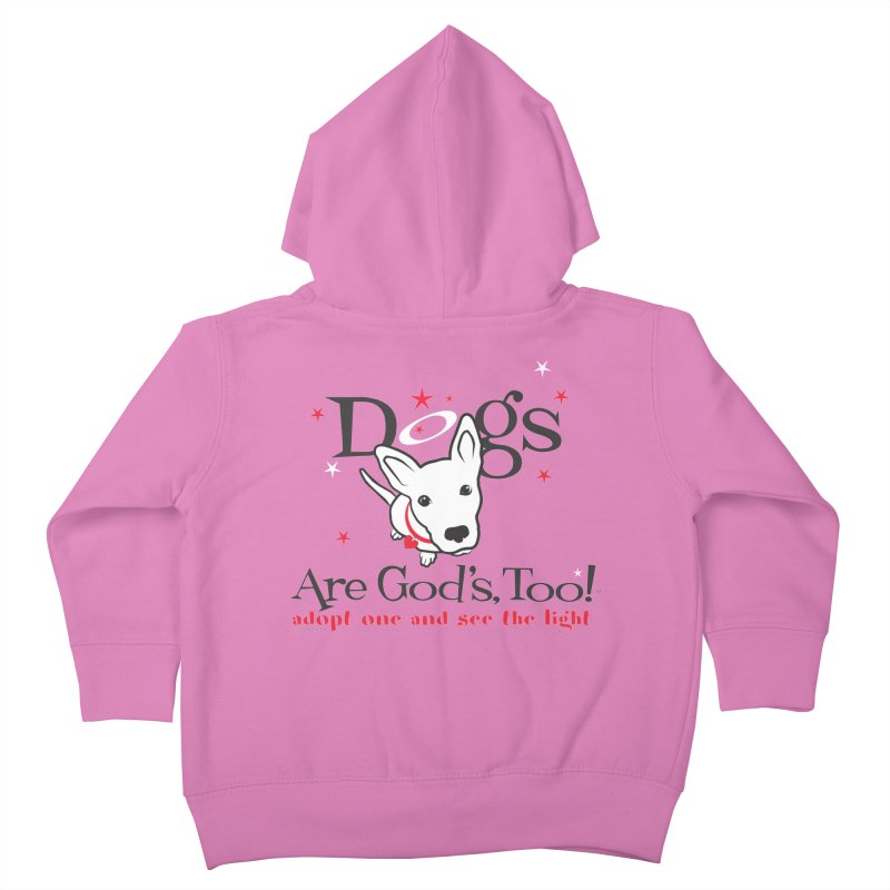 Dogs are God's, Too! Kids Toddler Zip-Up Hoody by FayeKleinDesign's Artist Shop