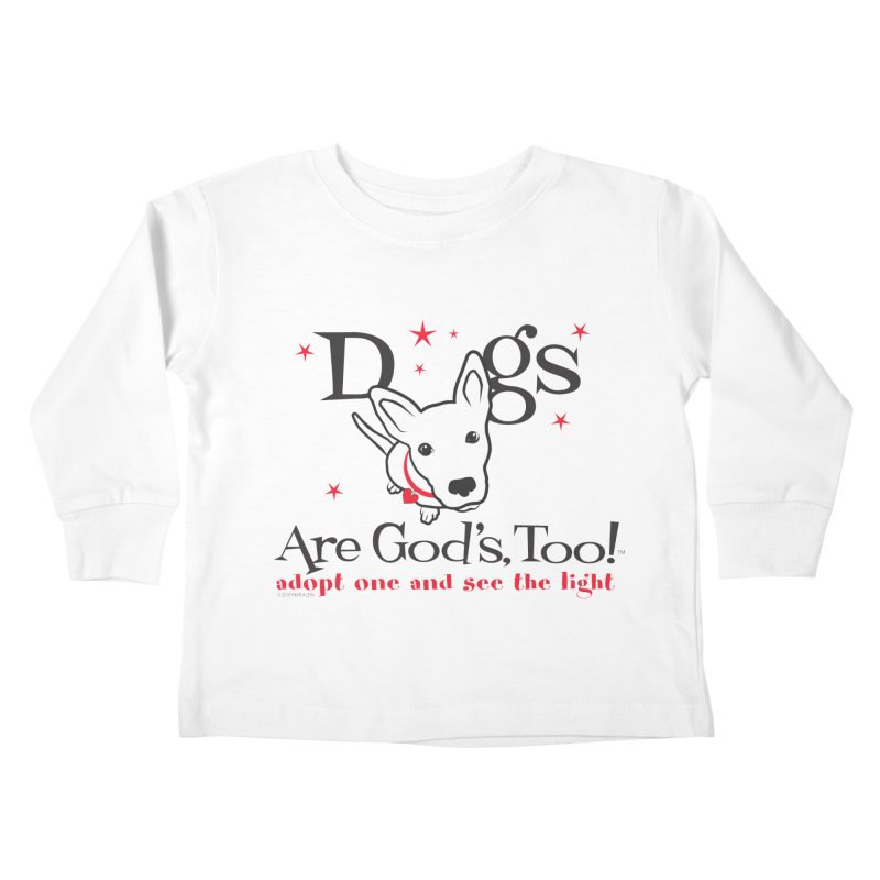 Dogs are God's, Too! Kids Toddler Longsleeve T-Shirt by FayeKleinDesign's Artist Shop