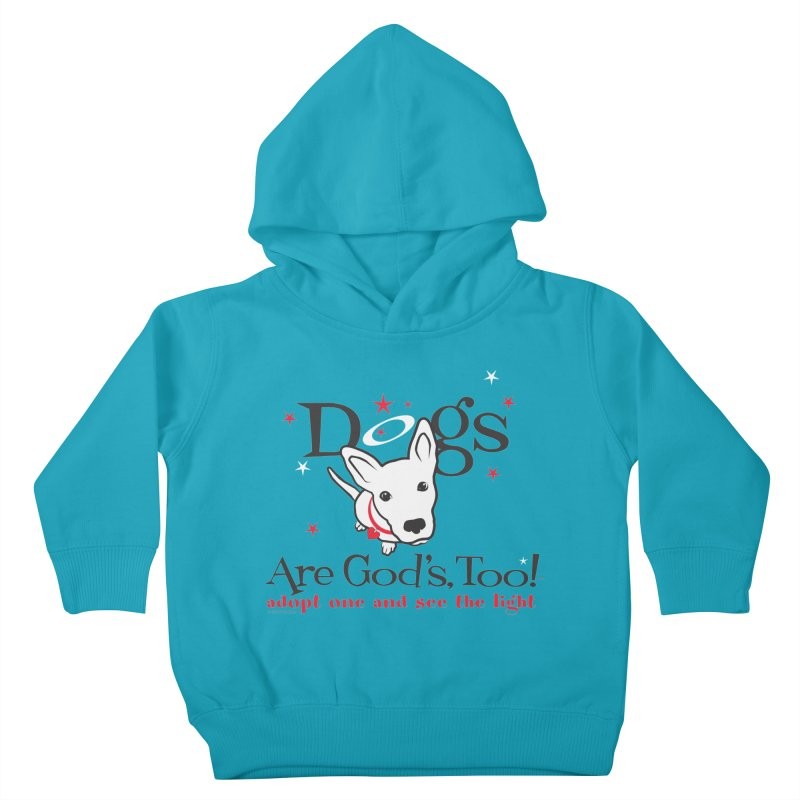 Dogs are God's, Too! Kids Toddler Pullover Hoody by FayeKleinDesign's Artist Shop
