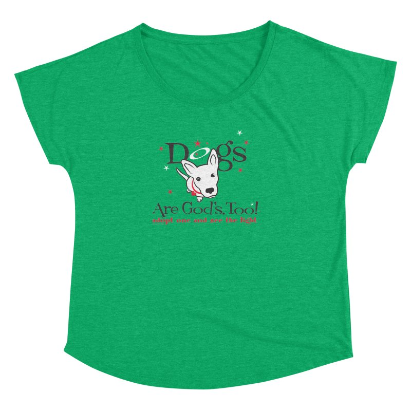 Dogs are God's, Too! Women's Dolman Scoop Neck by FayeKleinDesign's Artist Shop