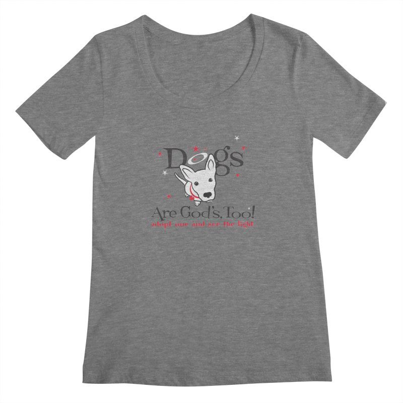 Dogs are God's, Too! Women's  by FayeKleinDesign's Artist Shop