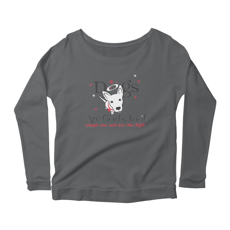 Dogs are God's, Too! Women's Scoop Neck Longsleeve T-Shirt by FayeKleinDesign's Artist Shop