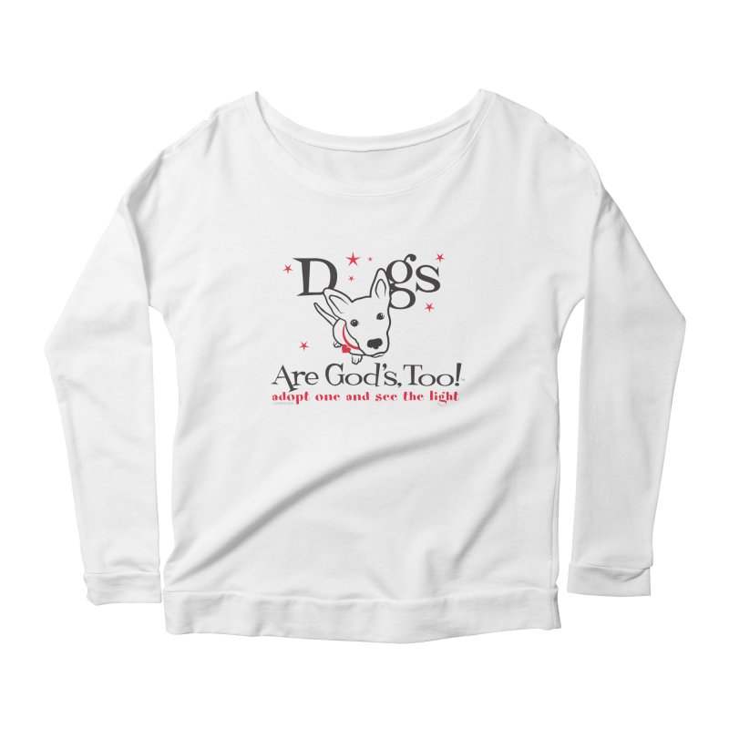 Dogs are God's, Too! Women's Longsleeve Scoopneck  by FayeKleinDesign's Artist Shop