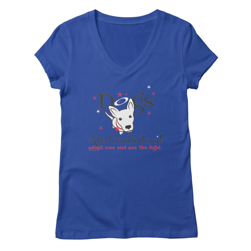 Dogs are God's, Too! Women's V-Neck by FayeKleinDesign's Artist Shop