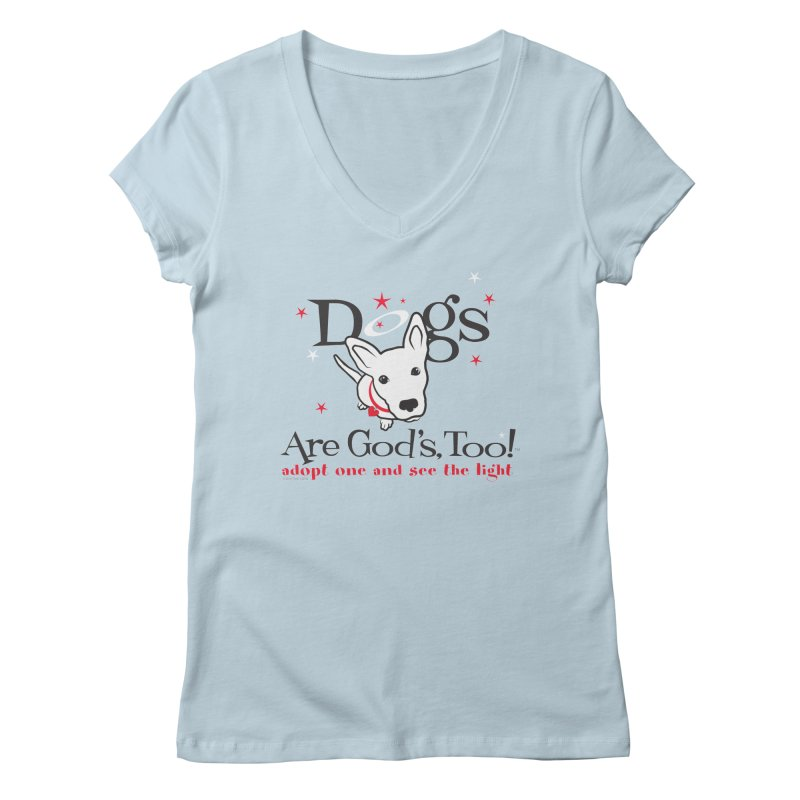 Dogs are God's, Too! Women's Regular V-Neck by FayeKleinDesign's Artist Shop