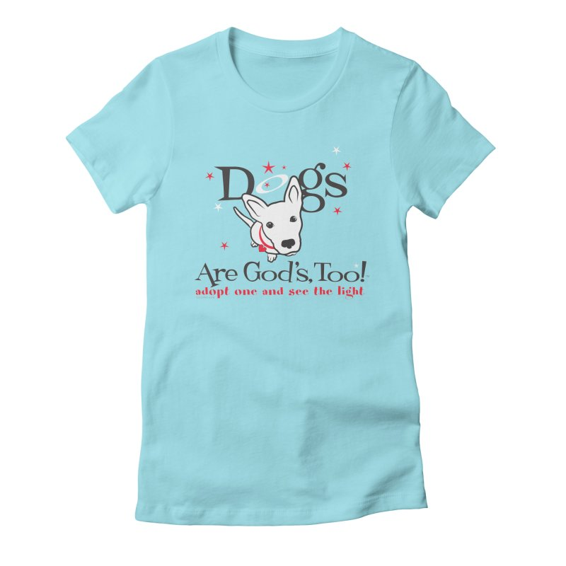 Dogs are God's, Too! Women's Fitted T-Shirt by FayeKleinDesign's Artist Shop