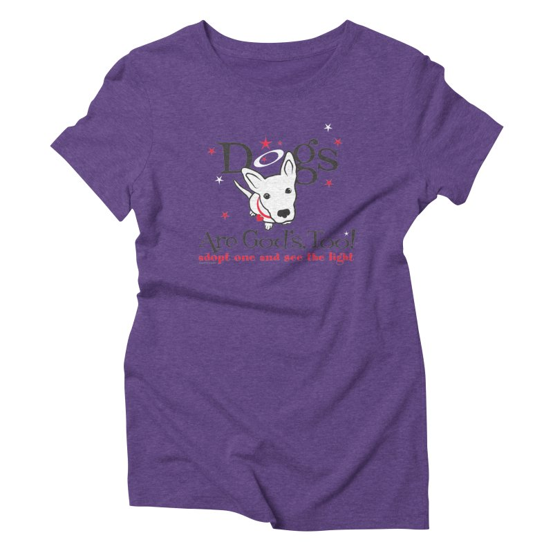 Dogs are God's, Too! Women's Triblend T-Shirt by FayeKleinDesign's Artist Shop